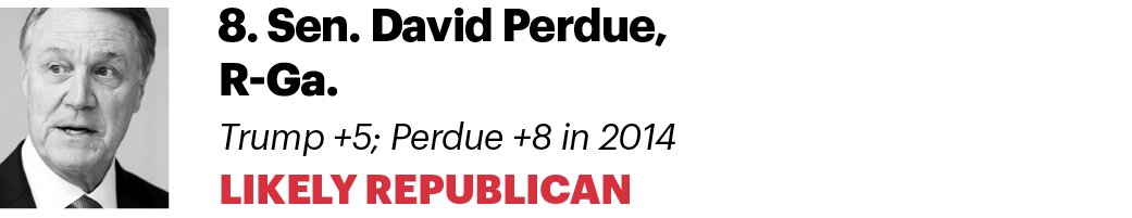 8. Sen. David Perdue, R-Ga. Trump +5; Perdue +8 in 2014 Likely Republican